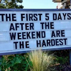 The first 5 Days after the #weekend are the hardest. - Unknown (268/365) #dailyphoto #365cm #funny #quote #signs #billboard #wisdom