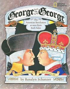 George vs. George: The American Revolution As Seen from Both Sides-One of the few children's books to present both the British and American perspectives of the Revolutionary War.  Avoiding extremities, the good and bad qualities of both Georges and the war are explored with quotes, colorful oil paintings, sidebars, maps and detailed explanations.