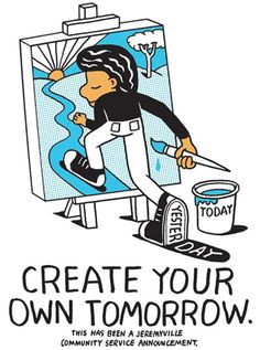 Create your own tomorrow…