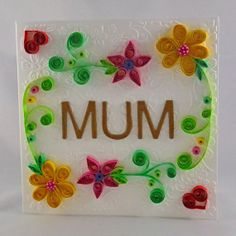 Mum card, embossed card with quilled flowers, perfect for Mother's Day OOAK Quilling Ideas, Quilling Cards, Quilling Designs, Paper Quilling, All Paper, Mothers Day Cards, Hobbies And Crafts, Design Tutorials, I Card