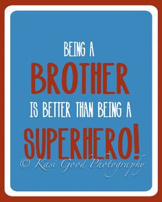 Being a brother is better than being a superhero