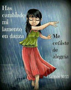 Has cambiado mi lamento en danza,  me ceñiste de alegría.  Salmos 30:11
