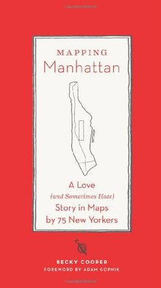 Mapping Manhattan: A Love (and Sometimes Hate) Story in Maps by 75 New Yorkers by Becky Cooper,http://www.amazon.com/dp/1419706721/ref=cm_sw_r_pi_dp_MmXvtb1G6JH558DW