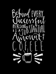 #NationalCoffeeDay - Behind Every Successful Person is a Substantial Amount of Coffee   #coffee #quotes