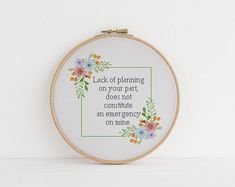 Lack of planning on your part does not constitute an emergency on mine cross stitch xstitch funny Insult pattern pdf Cross Stitching, Cross Stitch Embroidery, Embroidery Patterns, Cross Stitch Patterns, Funny Embroidery, Embroidery Hoops, Modern Embroidery, Cross Stitch Quotes, Lettering