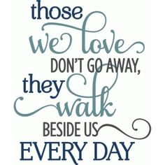 Silhouette Design Store - View Design those we love don't go away phrase Sign Quotes, Me Quotes, Motivational Quotes, Inspirational Quotes, Qoutes, Silhouette Design, Silhouette Cameo, Sympathy Quotes, Sympathy Cards