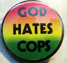 "GOD HATES COPS pinback button badge 1.25"""