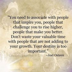 Pick people that inspire you to grow rather than hinder growth!