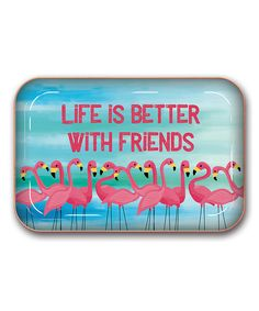 Take a look at this 'Life Is Better with Friends' Flamingos Metal Tray today!