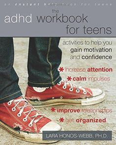 The ADHD Workbook for Teens: Activities to Help You Gain Motivation and Confidence by Lara Honos-Webb PhD