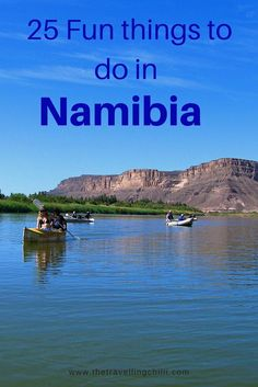 Top 25 unique things to do in Namibia - The Travelling Chilli - Top 25 unique things to do in Namibia – The Travelling Chilli Top 25 fun things to do in Namibia – Kayak on the Orange River on the border with South Africa Namibia Travel, Africa Travel, Safari, Africa Destinations, Travel Destinations, World Travel Guide, Travel Tips, Budget Travel, Travel Guides