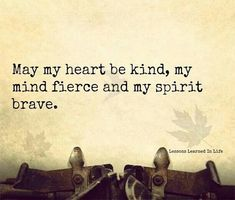 Words to live by! May my heart be kind, my mind fierce and my spirit brave. I have been looking for the right words for a tattoo, I think this is it ❤️ Words Quotes, Wise Words, Me Quotes, Brave Quotes, Quotes About Courage, Spirit Quotes, Sufi Quotes, Faith Quotes, Great Quotes