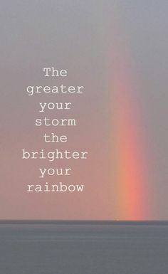 Need some motivation? Check out this quote - The Greater Your Storm The Brighter Your Rainbow life quotes quotes positive quotes quote rainbow life quote inspiring affirmations daily affirmations Motivacional Quotes, Great Quotes, Quotes To Live By, Quotes Images, Quotes Inspirational, Hang In There Quotes, Stay Strong Quotes, Quotes On Hope, Uplifting Quotes