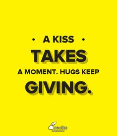 A kiss takes a moment. Hugs keep giving. stevejeff.  Quote From Recite.com #RECITE #QUOTE