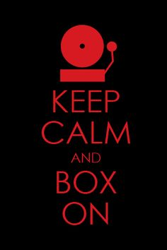 KEEP CALM and BOX ON #hitithard