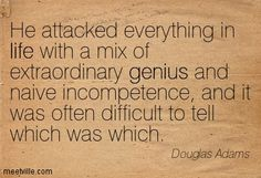 He attacked everything in life with a mix of extraordinary genius and naive incompetence