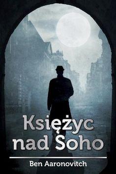 """Ben Aaronovitch, """"Księżyc nad Soho"""", przeł. Małgorzata Strzelec, Mag, Warszawa 2014. 338 stron"""