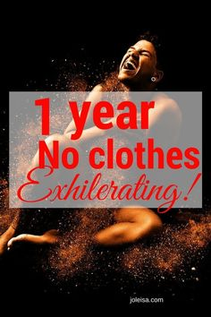 One Year, no clothes, Exhilerating