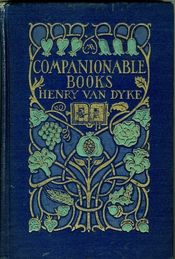 From my own collection, Companionable Books by Henry Van Dyke, cover design by Margaret Armstrong, pub Charles Scribner, 1922