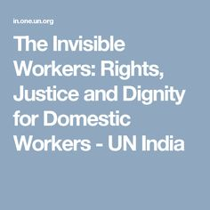 The Invisible Workers: Rights, Justice and Dignity for Domestic Workers - UN India