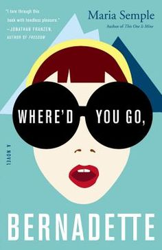 Where'd You Go Bernadette by Maria Semple. Hilarious new novel.