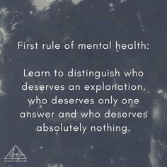 First rule of mental health: distinguish who deserves explanation, who deserves answer, and who deserves absolutely nothing. Life Quotes Love, Great Quotes, Quotes To Live By, Life Sayings, Positive Quotes, Motivational Quotes, Inspirational Quotes, Uplifting Quotes, Affirmations