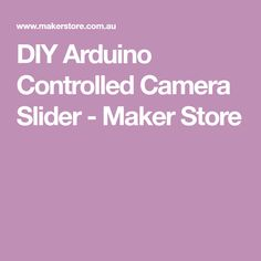 A DIY Arduino controller camera slider from Maker Store. Arduino Controller, Name Maker, Camera Slider, Diy Tech, Clear Perspex, Timing Belt, Stepper Motor, Sliders, Store