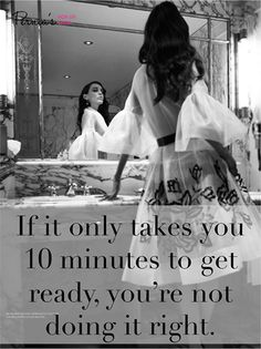 It never takes just 10 minutes.