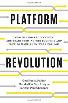 Platform Revolution: How Networked Markets Are Transforming the Economy–And How to Make Them Work for You