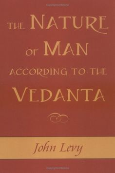 The Nature of Man According to the Vedanta by John Levy. $14.95. Author: John Levy. Publication: August 16, 2004. Publisher: Sentient Publications (August 16, 2004)
