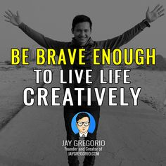 BE BRAVE ENOUGH TO LIVE LIFE CREATIVELY Motivational Quotes For Entrepreneurs, Understanding Yourself, Moving Forward, Live Life, Brave, Inspirational Quotes, Let It Be, Business, Life Coach Quotes
