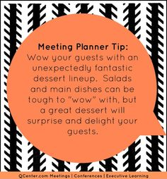 Meeting Planner Tip: wow with dessert!