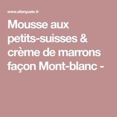 Mousse aux petits-suisses & crème de marrons façon Mont-blanc -