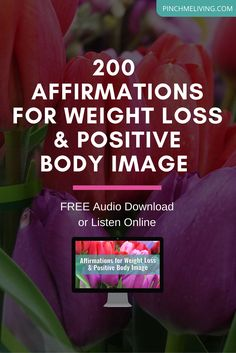 200 Affirmations for Weight Loss & Positive Body Image - Free mp3 audio download https://www.pinchmeliving.com/affirmations-for-weight-loss-support-and-positive-body-image/