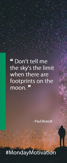 """""""Don't tell me the sky's the limit when there are footprints on the moon."""" –Paul Brandt #OPPO #MondayMotivation"""