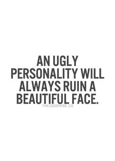 An ugly personality will always ruin a beautiful face. Mottos To Live By, Quotes To Live By, Life Quotes, Favorite Quotes, Best Quotes, I Love You God, Excellence Quotes, Motivational Quotes, Inspirational Quotes