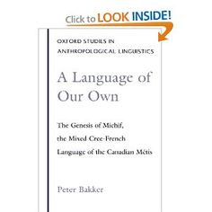 A Language of Our Own: The Genesis of Michif, the Mixed Cree-French Language of the Canadian Métis (Oxford Studies in Anthropological Lingui...