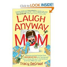 Laugh Anyway Mom: Hilarious Survival Stores From a Mother of Five Who Has Learned How to Keep the Joy in Motherhood and How You Can Too.