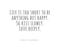 Kiss slowly, love deeply
