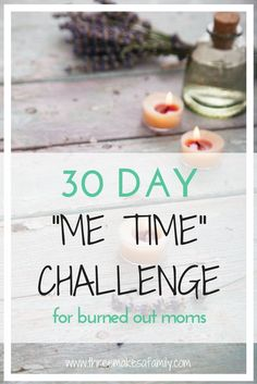 """30 Day """"Me Time"""" Challenge for burned out moms. As a new mom it is so important to dedicate some time for yourself during the day. If you feel like you are getting burned out, join my challenge to get some """"me time"""" in your day and practice some self care!"""