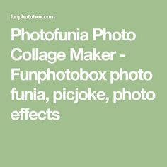 Photofunia Photo Collage Maker - Funphotobox photo funia, picjoke, photo effects