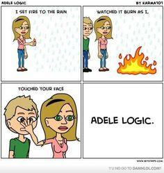 Adele logic, haha