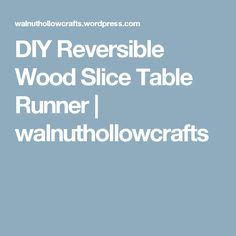 DIY Reversible Wood Slice Table Runner | walnuthollowcrafts
