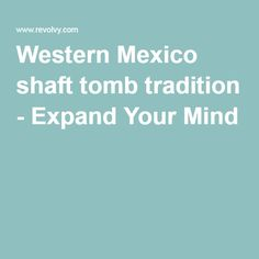 Western Mexico shaft tomb tradition - Expand Your Mind