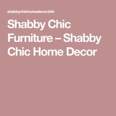 Shabby Chic Furniture – Shabby Chic Home Decor