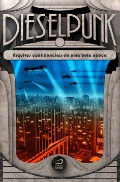 Dieselpunk - arquivos confidenciais de uma bela época, org. Gerson Lodi-Ribeiro