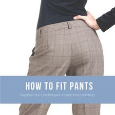 How to Fit Pants - good step by step with explanations of how to diagnose fit issues.