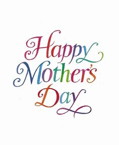 HAPPY MOTHER'S DAY to all of those wonderful moms out there