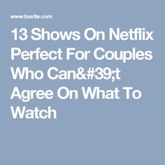 13 Shows On Netflix Perfect For Couples Who Can't Agree On What To Watch