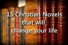 15 Christian novels that will change your life.